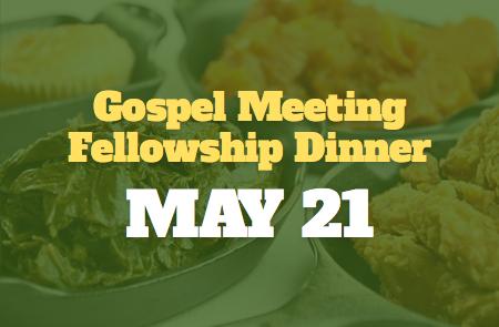 Gospel Meeting Fellowship Dinner – 5/21