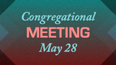 Congregational Meeting – 5/28