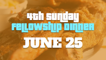 4th Sunday Fellowship Dinner – 6/25
