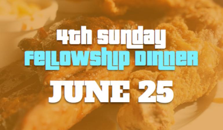 4th Sunday Fellowship Dinner – 6/25