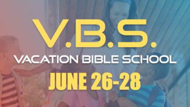 VBS: 6/26 – 6/28