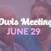 Owls Meeting – 6/29