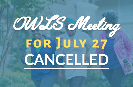 OWLS Meeting Cancelled – 7/7