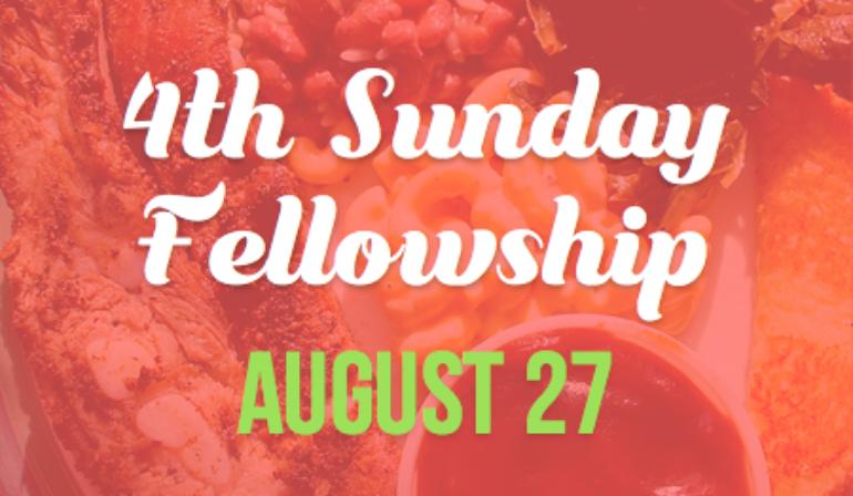 4th Sunday Fellowship – 8/27