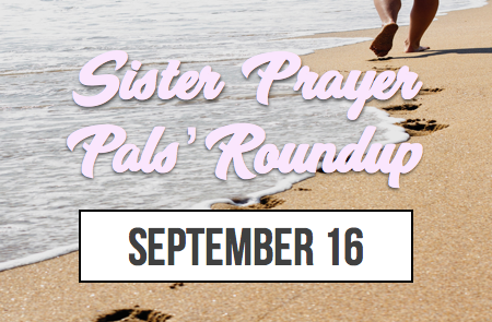 Sister Prayer Pals Roundup – 9/16