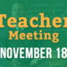 Teacher's Meeting – 11/18