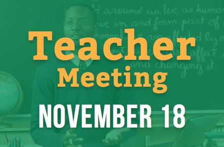 Teacher's Meeting – 11/18