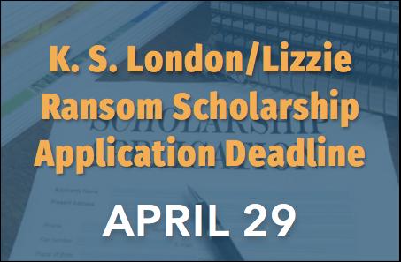 K. S. London/Lizzie Ransom Scholarship Deadline – 4/29